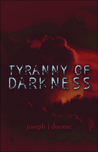 Tyranny of Darkness: joseph j duome