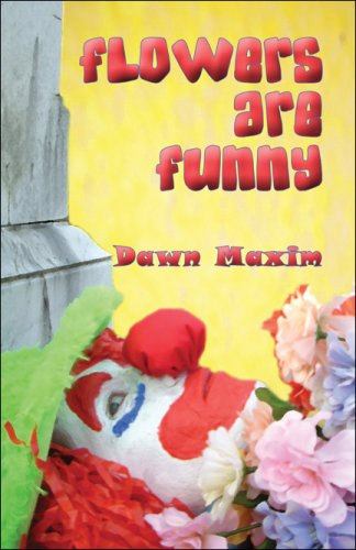 Flowers Are Funny: Dawn Maxim