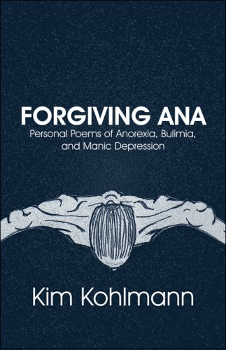 9781608138777: Forgiving Ana: Personal Poems of Anorexia, Bulimia, and Manic Depression