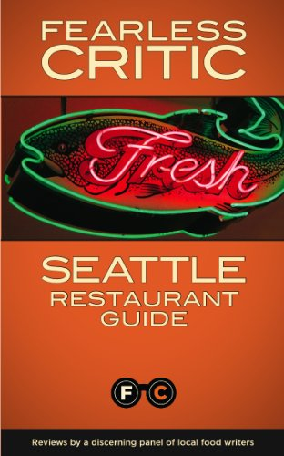 Fearless Critic Seattle Restaurant Guide (Fearless Critic Restaurant Guides): Goldstein, Robin