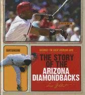 9781608180318: The Story of the Arizona Diamondbacks (Baseball: the Great American Game)