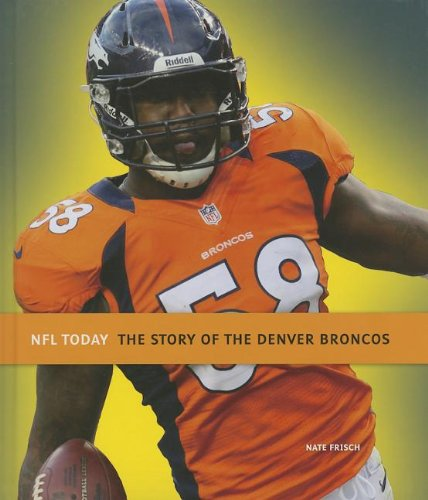 9781608183012: The Story of the Denver Broncos (NFL Today (Creative))