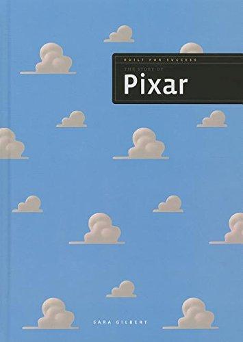 The Story of Pixar (Built for Success (Hardcover)): MS Sara Gilbert