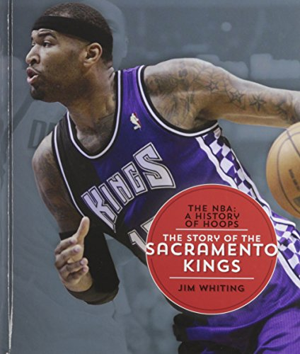 9781608184477: The Story of the Sacramento Kings (NBA: A History of Hoops (Hardcover))