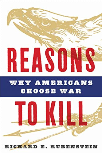 9781608190263: Reasons to Kill: Why Americans Choose War