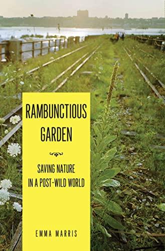 9781608190324: The Rambunctious Garden: Saving Nature in a Post-Wild World
