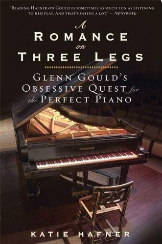 9781608190454: A Romance on Three Legs: Glenn Gould's Obsessive Quest for the Perfect Piano