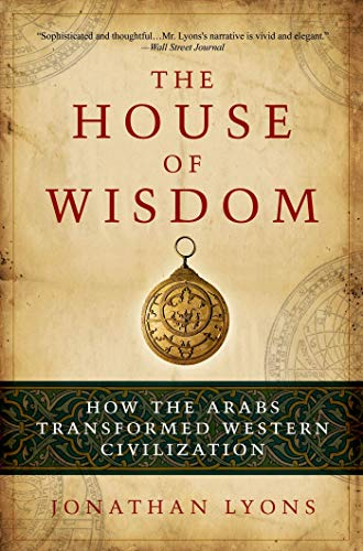 9781608190584: The House of Wisdom: How the Arabs Transformed Western Civilization