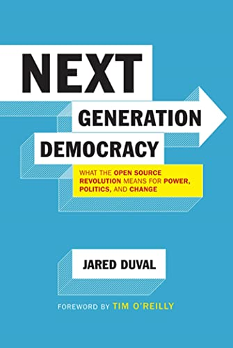 9781608190669: Next Generation Democracy: What the Open-Source Revolution Means for Power, Politics, and Change