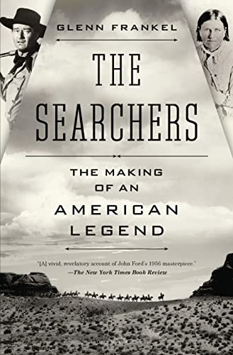 The Searchers: The Making of an American Legend: Frankel, Glenn