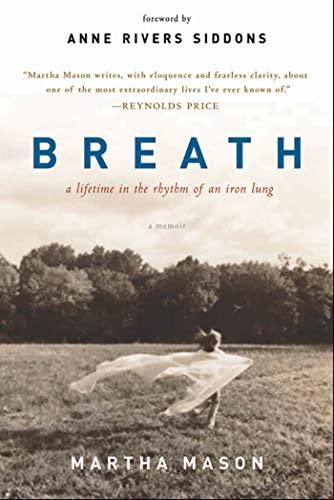 Breath: A Lifetime in the Rhythm of an Iron Lung: A Memoir: Martha Mason