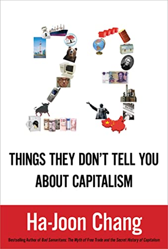 23 Things They Don't Tell You About Capitalism: Chang, Ha-Joon