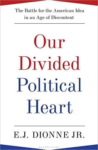 9781608192014: Our Divided Political Heart: The Battle for the American Idea in an Age of Discontent