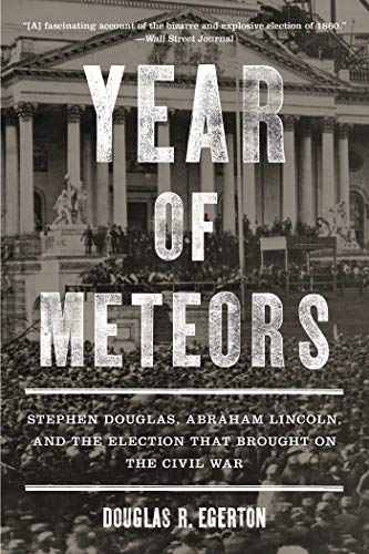 9781608192618: Year of Meteors: Stephen Douglas, Abraham Lincoln, and the Election That Brought on the Civil War