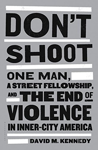Don't Shoot: One Man, A Street Fellowship, and the End of Violence in Inner-City America: ...