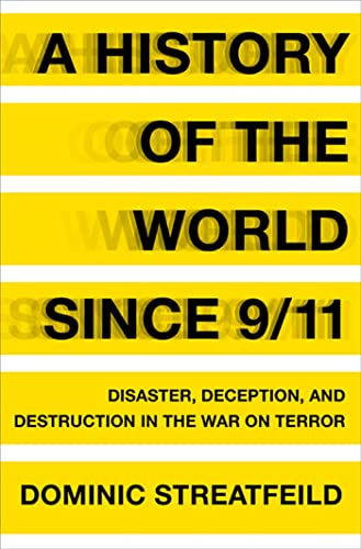 A History of the World Since 9/11: Disaster, Deception, and Destruction in the War on Terror: ...
