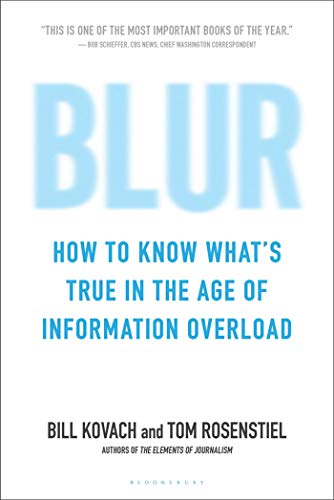 Blur: How to Know What's True in the Age of Information Overload: Kovach, Bill; Rosenstiel, ...