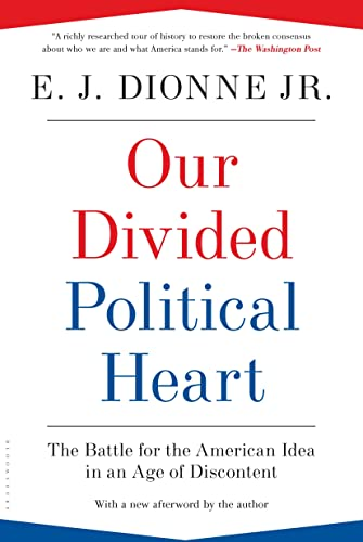 9781608194384: Our Divided Political Heart: The Battle for the American Idea in an Age of Discontent