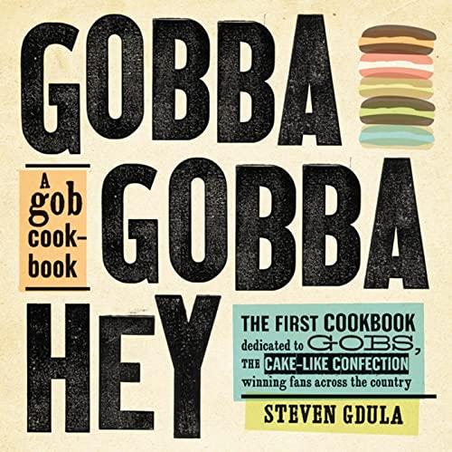 9781608194780: Gobba Gobba Hey: A Gob Cookbook