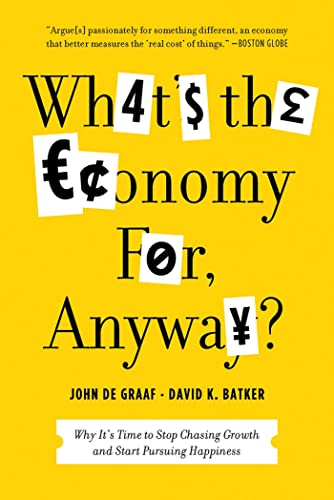 9781608195152: What's the Economy For, Anyway?: Why It's Time to Stop Chasing Growth and Start Pursuing Happiness