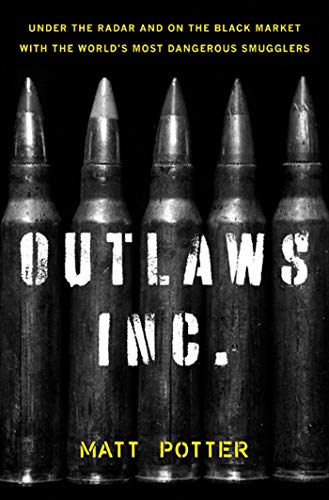 9781608195305: The Outlaws Inc.: Under the Radar and on the Black Market with the World's Most Dangerous Smugglers