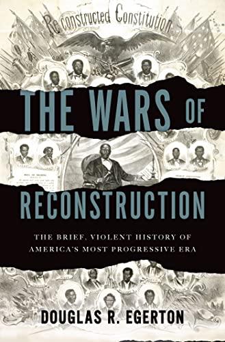 9781608195664: The Wars of Reconstruction: The Brief, Violent History of America's Most Progressive Era