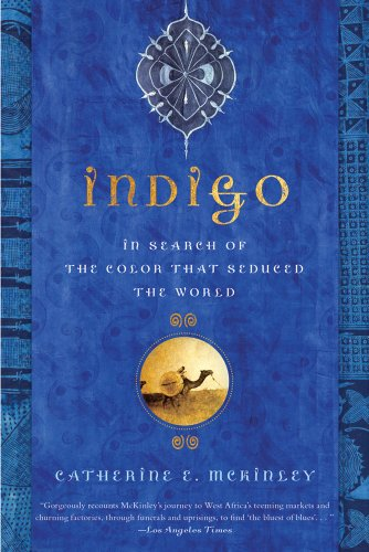 Indigo: In Search of the Color That Seduced the World: McKinley, Catherine E.