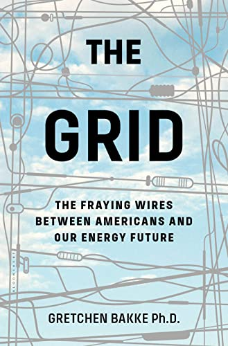The Grid: The Fraying Wires Between Americans and Our Energy Future: Bakke, Gretchen