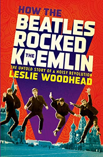9781608196142: How the Beatles Rocked the Kremlin: The Untold Story of a Noisy Revolution