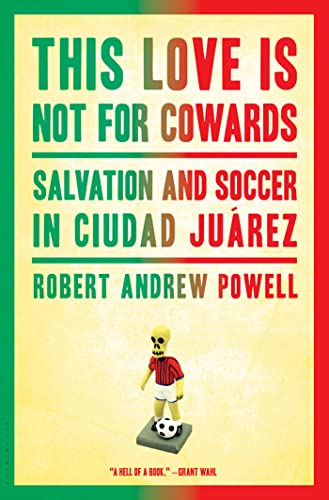 9781608197163: This Love Is Not For Cowards: Salvation and Soccer in Ciudad Juárez