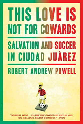 9781608197187: This Love Is Not For Cowards: Salvation and Soccer in Ciudad Juárez