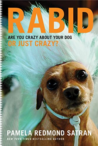 Rabid: Are You Crazy About Your Dog or Just Crazy?: Redmond Satran, Pamela