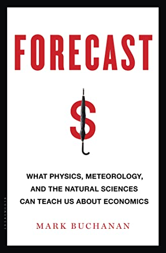 9781608198511: Forecast: What Physics, Meteorology, and the Natural Sciences Can Teach Us about Economics