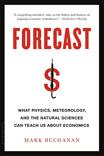 9781608198535: Forecast: What Physics, Meteorology, and the Natural Sciences Can Teach Us About Economics