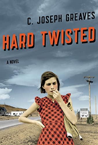Hard Twisted: A Novel: Greaves, C. Joseph