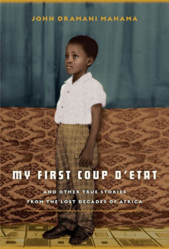 9781608198597: My First Coup d'Etat: And Other True Stories from the Lost Decades of Africa