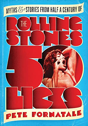50 Licks: Myths and Stories from Half a Century of the Rolling Stones: Fornatale, Pete; Corbett, ...