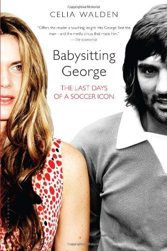 9781608199426: Babysitting George: The Last Days of a Soccer Icon