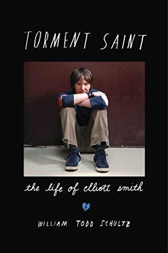 9781608199730: Torment Saint: The Life of Elliott Smith