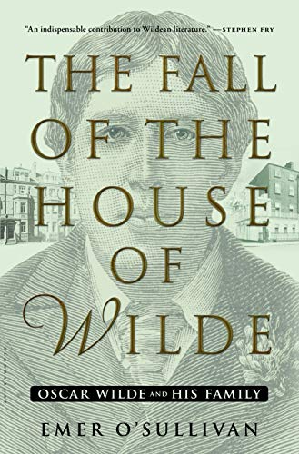 The Fall of the House of Wilde: Oscar Wilde and His Family (Hardcover): Emer O'Sullivan
