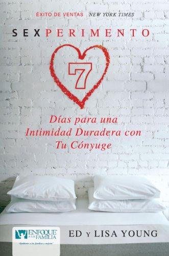 Sexperimento: 7 Días para una Intimidad Duradera con Tu Cónyuge (Spanish Edition): Ed...