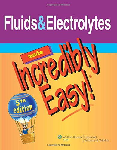 Fluids & Electrolytes Made Incredibly Easy! (Incredibly: Wilkins, Lippincott Williams