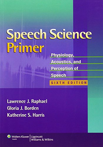 9781608313570: Speech Science Primer: Physiology, Acoustics, and Perception of Speech