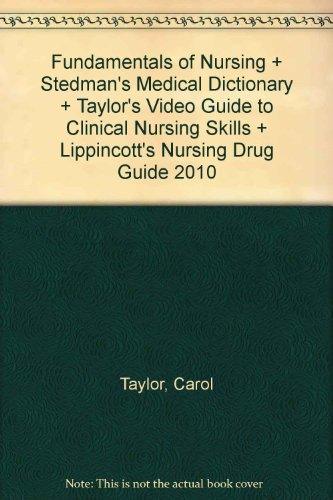 9781608313648: Fundamentals of Nursing + Stedman's Medical Dictionary + Taylor's Video Guide to Clinical Nursing Skills + Lippincott's Nursing Drug Guide 2010