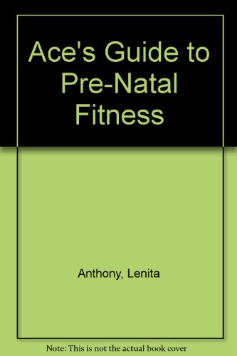 9781608315260: Ace's Guide to Pre-Natal Fitness