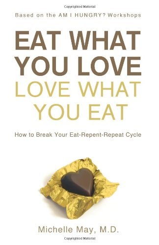 Eat What You Love, Love What You Eat: How to Break Your Eat-Repent-Repeat Cycle (1608320030) by Michelle May