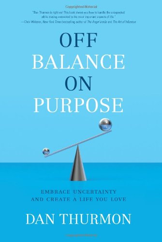 Off Balance on Purpose : Embrace Uncertainty and Create a Life You Love ***SIGNED BY AUTHOR***