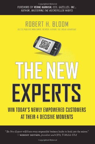 9781608320240: The New Experts: Win Today's Newly Empowered Customers at Their 4 Decisive Moments
