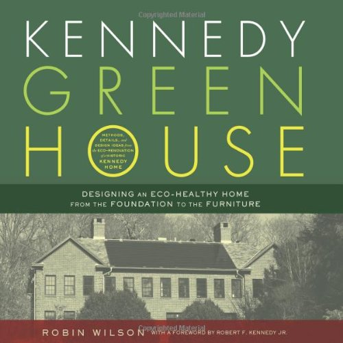 Kennedy Green House: Designing an Eco-Healthy Home: Robin Wilson, Robert