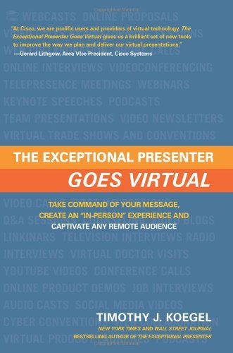 9781608320462: The Exceptional Presenter Goes Virtual: Take Command of Your Message, Create an ''In-Person'' Experience, and Captivate Any Remote Audience